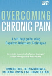 Overcoming Chronic Pain - A Books on Prescription Title ebook by Frances Cole,Helen Macdonald,Catherine Carus