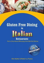 Gluten Free Dining in Italian Restaurants - Part of the Award-Winning Let's Eat Out! Series ebook by Kim Koeller,Robert La France,Katie Barany