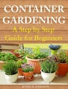 Container Gardening ebook by Jenny R. Johnson
