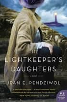 The Lightkeeper's Daughters - A Novel ekitaplar by Jean E. Pendziwol