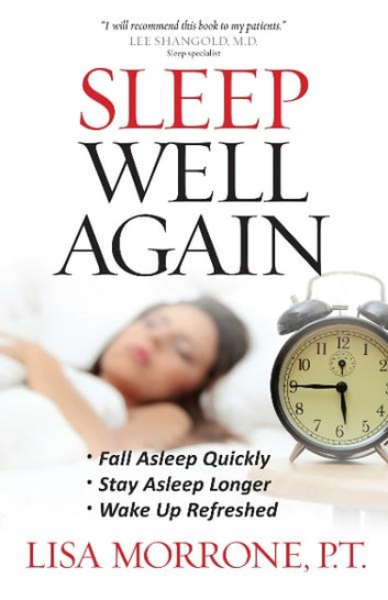 Sleep Well Again - *Fall Asleep Quickly *Stay Asleep Longer *Wake Up Refreshed ebook by Lisa Morrone