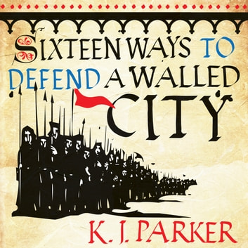 Sixteen Ways to Defend a Walled City - The Siege, Book 1 audiobook by K. J. Parker