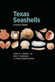 Texas Seashells - A Field Guide ebook by John W. Tunnell Jr.,Noe C Barrera,Fabio Moretzsohn