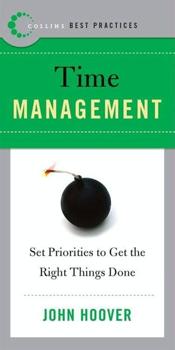 Best Practices: Time Management - Set Priorities to Get the Right Things Done ebook by John Hoover