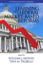 Learning from the Federal Market?Based Reforms ebook by William J. Mathis,Tina M. Trujillo