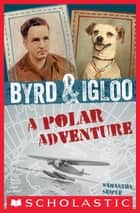 Byrd & Igloo: A Polar Adventure ebook by Samantha Seiple