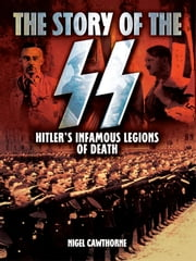 The Story of the SS - Hitler's Infamous Legions of Death [Fully Illustrated] eBook by Nigel Cawthorne