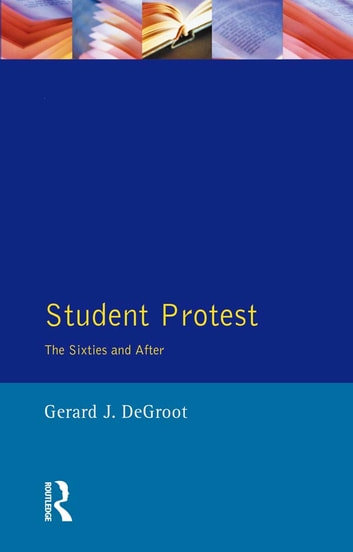 Student Protest - The Sixties and After ebook by Gerard J.De Groot