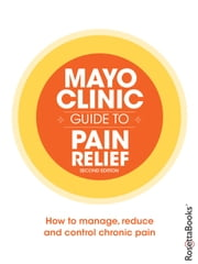 Mayo Clinic Guide to Pain Relief ebook by Barbara K. Bruce Ph.D.,Tracy E. Harrison M.D.