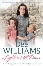 Lights Out Till Dawn - A moving saga of a family's struggles in wartime London ebook by Dee Williams