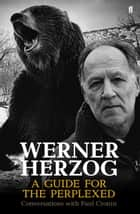 Werner Herzog – A Guide for the Perplexed ebook by Paul Cronin