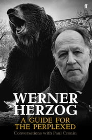 Werner Herzog – A Guide for the Perplexed - Conversations with Paul Cronin ebook by Paul Cronin