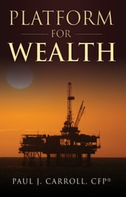 Platform for Wealth ebook by Paul J. Carroll, CFP