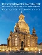 The Conservation Movement: A History of Architectural Preservation - Antiquity to Modernity ebook by Miles Glendinning