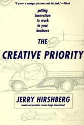 The Creative Priority - Putting Innovation To Work In Your Business ebook by Jerry Hirshberg