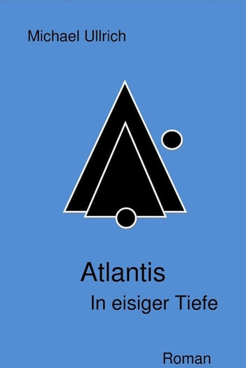 Atlantis - In eisiger Tiefe - In eisiger Tiefe ebook by Michael Ullrich