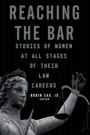 Reaching the Bar - Stories of Women at All Stages of Their Law Career ebook by Robin Sax