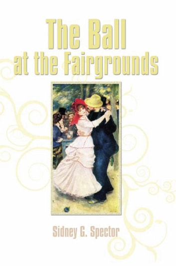 The Ball at the Fairgrounds ebook by Sidney G. Spector