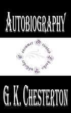 Autobiography of G. K. Chesterton ebook by G. K. Chesterton