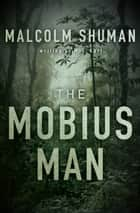 The Mobius Man ebook by Malcolm Shuman,M. S. Karl