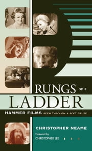 Rungs on a Ladder - Hammer Films Seen Through a Soft Gauze ebook by Christopher Neame,Christopher Lee