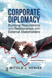Corporate Diplomacy - Building Reputations and Relationships with External Stakeholders ebook by Witold J. Henisz