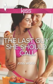 The Last Guy She Should Call ebook by Joss Wood