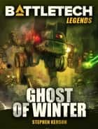 BattleTech Legends: Ghost of Winter ebook by Stephen Kenson