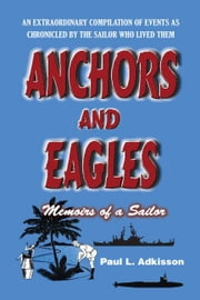 Anchors and Eagles: Memoirs of a Sailor - (The Revised Second Edition) ebook by Adkisson, Paul L.