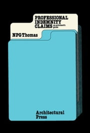Professional Indemnity Claims: An Architect's Guide ebook by Thomas, N P G