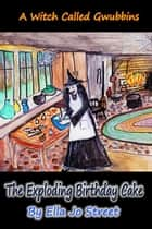 The Exploding Birthday Cake ebook by Ella Jo Street