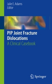 PIP Joint Fracture Dislocations - A Clinical Casebook ebook by Julie E. Adams