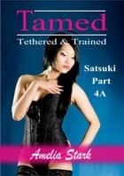 Tamed Tethered & Trained: Part 4A ebook by