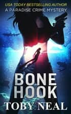 Bone Hook - Paradise Crime Mysteries, #10 ebook by Toby Neal