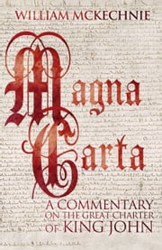 Magna Carta - A Commentary on the Great Charter of King John ebook by William Sharp McKechnie