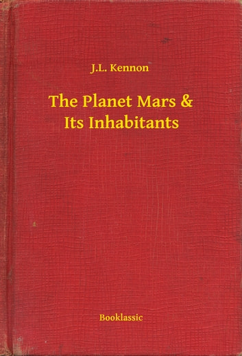 The Planet Mars & Its Inhabitants ebook by J.L. Kennon