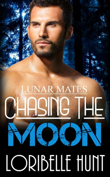 Chasing The Moon - Lunar Mates, #3 ebook by Loribelle Hunt
