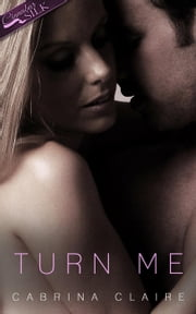Turn Me - Shattering Thursday, #1 ebook by Cabrina Claire