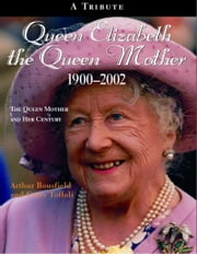 Queen Elizabeth, The Queen Mother 1900-2002 - An Illustrated Biography of Queen Elizabeth the Queen Mother ebook by Arthur Bousfield,Garry Toffoli