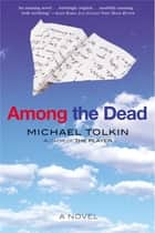 Among the Dead - A Novel ebook by Michael Tolkin