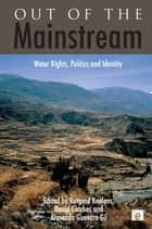 Out of the Mainstream - Water Rights, Politics and Identity ebook by Rutgerd Boelens, David Getches, Armando Guevara-Gil