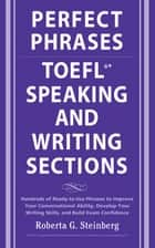 Perfect Phrases for the TOEFL Speaking and Writing Sections ebook by Roberta Steinberg