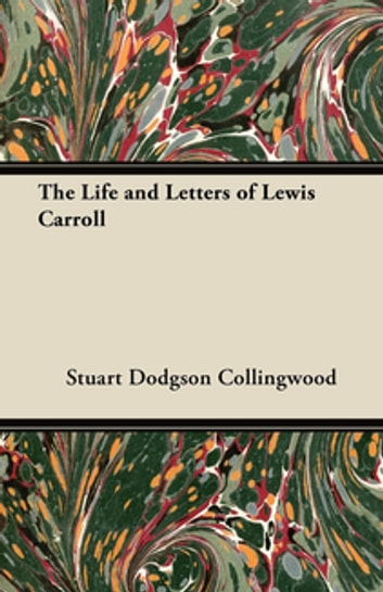 The Life and Letters of Lewis Carroll ebook by Stuart Dodgson Collingwood