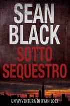 Sotto Sequestro - Serie di Ryan Lock vol. 1 ebook by Sean Black