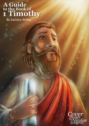 A Guide to the Book of 1 Timothy ebook by Zack Willey