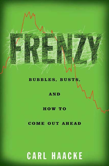 Frenzy - Bubbles, Busts, and How to Come Out Ahead ebook by Carl Haacke