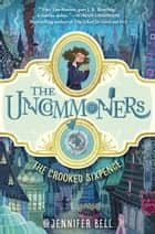 The Uncommoners #1: The Crooked Sixpence ebook by Jennifer Bell