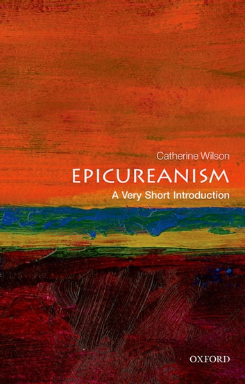 Epicureanism: A Very Short Introduction ebook by Catherine Wilson