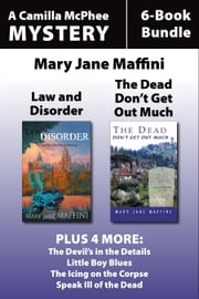 Camilla MacPhee Mysteries 6-Book Bundle - Speak Ill of the Dead / The Icing on the Corpse / Little Boy Blues / The Devil's in the Details / Law and Disorder ebook by Mary Jane Maffini