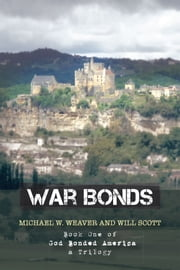 War Bonds - Book One of God Bonded America a Trilogy ebook by Michael W. Weaver; Will Scott